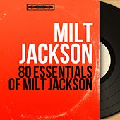 80 Essentials of Milt Jackson (Mono Version) by Milt Jackson