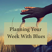 Planning Your Week With Blues de Various Artists