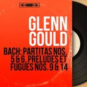Bach: Partitas Nos. 5 & 6, Préludes et fugues Nos. 9 & 14 (Mono Version) by Glenn Gould