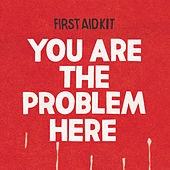 You are the Problem Here von First Aid Kit
