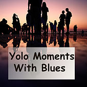 YOLO Moments With Blues de Various Artists