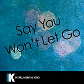 Say You Won't Let Go (In the Style of James Arthur) [Karaoke Version] by Instrumental King