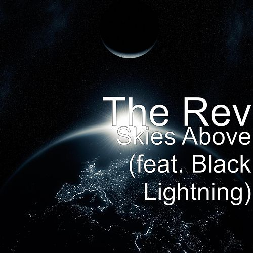 Skies Above (feat. Black Lightning) by The Rev