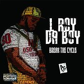 Break the Cycle de L Roy da Boy
