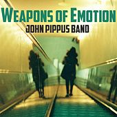 Weapons of Emotion by The John Pippus Band