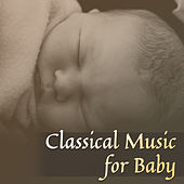 Classical Music for Baby – Stress Relief, Baby Relaxation, Rest with Classics, Music to Calm Down by Baby Mozart Orchestra