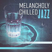 Melancholy Chilled Jazz – Instrumental Melodies of Smooth Jazz, Easy Listening, Relaxed Jazz by Jazz for A Rainy Day