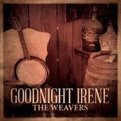 Goodnight Irene by The Weavers