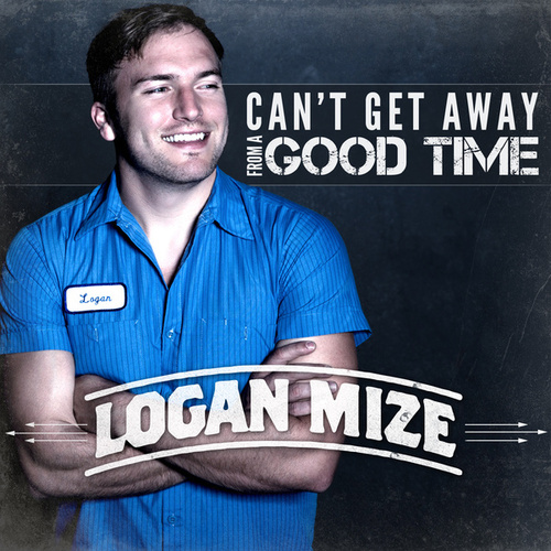 Can't Get Away from a Good Time by Logan Mize