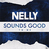 Sounds Good to Me by Nelly