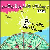 Coachella Valley 2017: Festival Anthems by Various Artists
