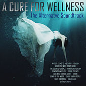 A Cure For Wellness - The Alternative Soundtrack de Various Artists