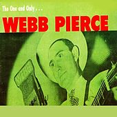 The One and Only Webb Pierce by Webb Pierce