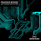 Just Wanna Talk To You de Frankie Bones