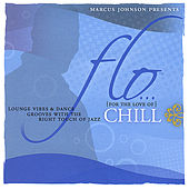 Flo (For the Love Of) Chill by Marcus Johnson