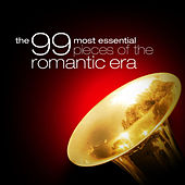 The 99 Most Essential Pieces of the Romantic Era by Various Artists
