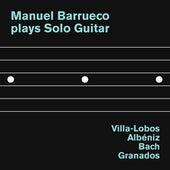 Manuel Barrueco plays Solo Guitar: Villa-Lobos, Albéniz, Bach and Granados by Manuel Barrueco