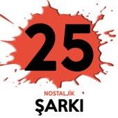 25 Nostaljik Şarkı by Various Artists