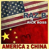 America 2 China by Raz B