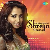 Birthday Special - Shreya Ghoshal by Various Artists