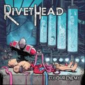 Fix Our Enemy von Rivethead