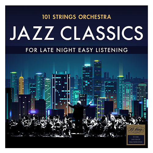 Jazz Classics - For Late Night Easy Listening by 101 Strings Orchestra
