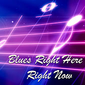 Blues Right Here Right Now by Various Artists