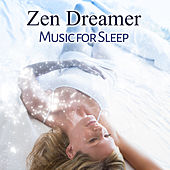 Zen Dreamer (Music for Sleep, Better Night, Sounds to Help You Relax, Calming Therapy, Soothe Your Baby) by Deep Sleep Music Academy