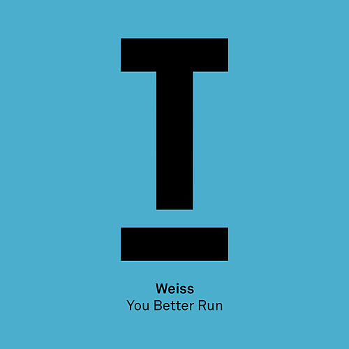 You Better Run by Weiss