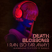 I Ran (So Far Away) – Headbanging to A Flock of Seagulls von Death Blossoms