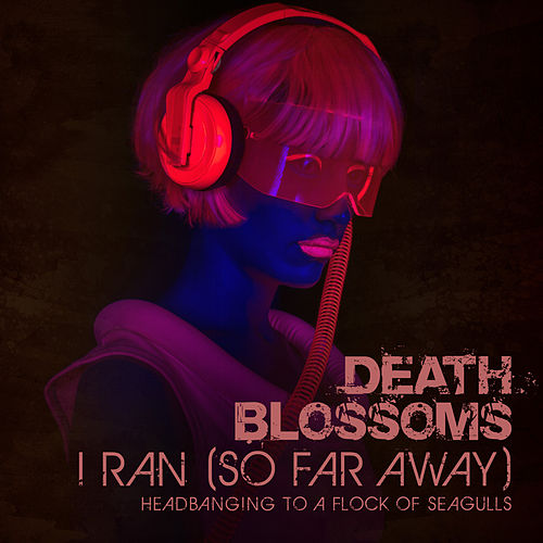 I Ran (So Far Away) – Headbanging to A Flock of Seagulls de Death Blossoms