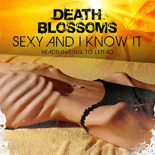 Sexy And I Know It – Headbanging to LMFAO di Death Blossoms