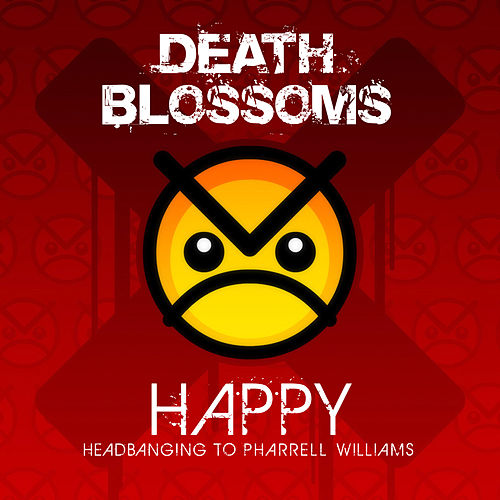 Happy – Headbanging to Pharrell Williams by Death Blossoms