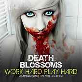 Work Hard Play Hard – Headbanging to Wiz Khalifa de Death Blossoms