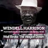 Wait Broke The Wagon Down by Wendell Harrison