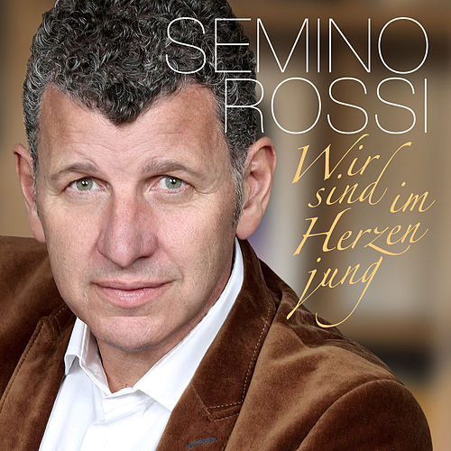 Wir sind im Herzen jung von Semino Rossi