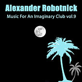 Music for an Imaginary Club Vol 9 de Alexander Robotnick