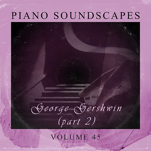 Piano SoundScapes, Vol. 45 by George Gershwin