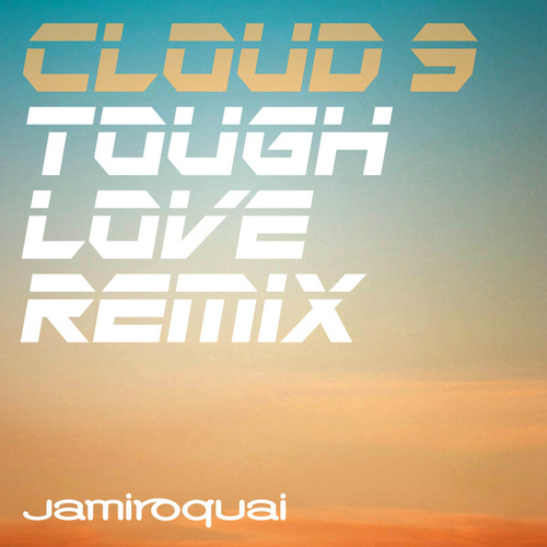 Cloud 9 (Tough Love Remix) by Jamiroquai