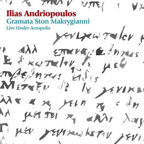 Gramata Ston Makrygianni: Live Under Acropolis by Ilias Andriopoulos (Ηλίας Ανδριόπουλος)
