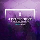 Under the Bridge Ninski Remix by Chino XL