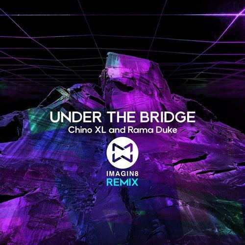 Under the Bridge (Imagine 8 Remix) by Chino XL
