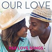 Our Love: R&B Love Songs by Various Artists