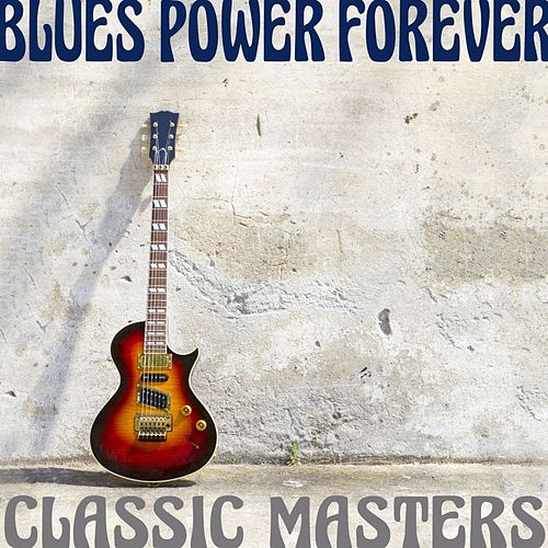 Blues Power Forever: Classic Masters by Various Artists