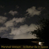 I'd Rather Be In Space by Marshall Watson