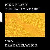 The Early Years 1969 DRAMATIS/ATION di Pink Floyd