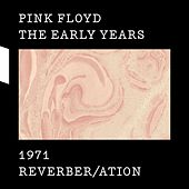 The Early Years 1971 REVERBER/ATION de Pink Floyd