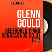 Beethoven: Piano Sonatas Nos. 30, 31 & 32 (Mono Version) by Glenn Gould