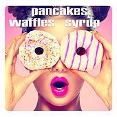 Waffles, Pancakes, Syrup by Gabrielle Chiararo