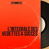 L'intégrale des vedettes à succès (Les chansons les plus connues de la variété française) von Various Artists